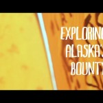 EXPLORING ALASKA'S BOUNTY — Takafumi