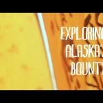 EXPLORING ALASKA'S BOUNTY – Takafumi