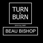 Beau Bishop 'TURN & BURN'